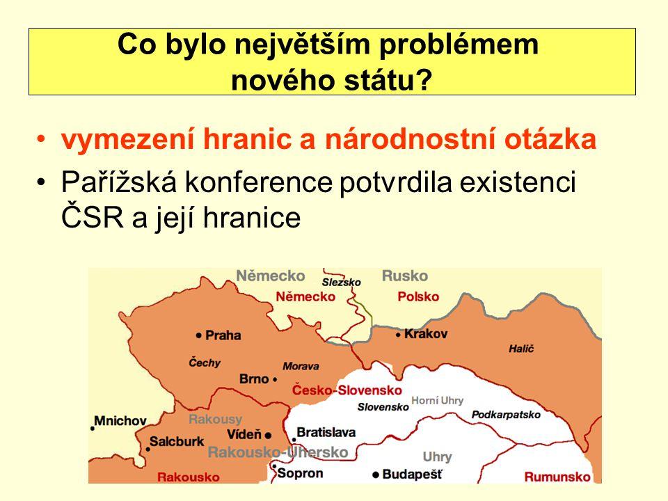 vymezení hranic a národnostní otázka Pařížská konference potvrdila existenci ČSR a její hranice Co bylo největším problémem nového státu?