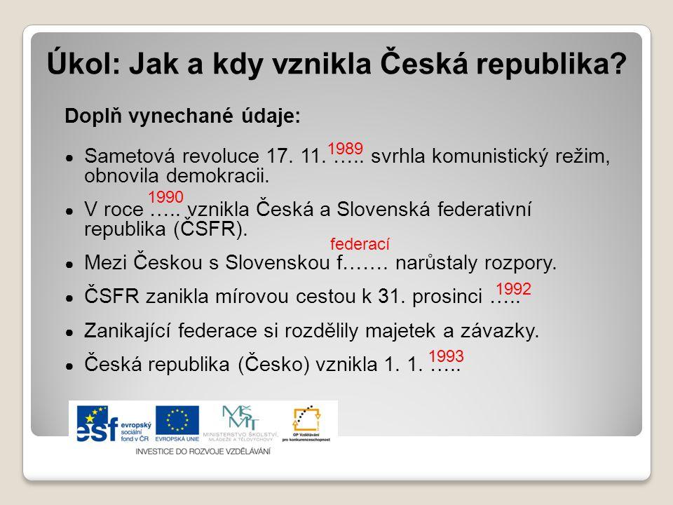 Úkol: Jak a kdy vznikla Česká republika? Doplň vynechané údaje: ● Sametová revoluce 17. 11. ….. svrhla komunistický režim, obnovila demokracii. ● V ro