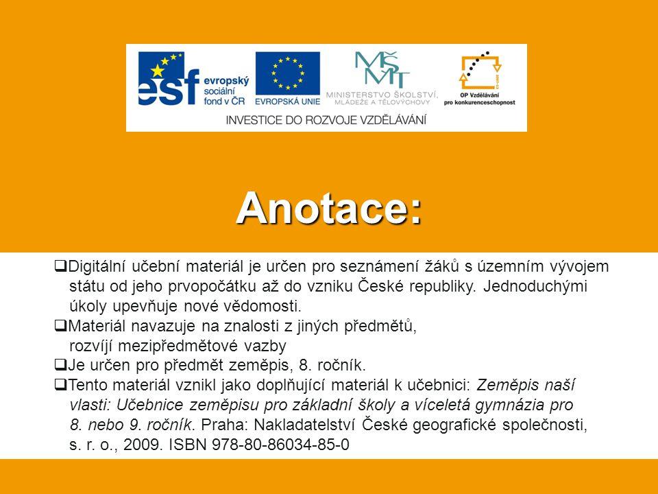 Anotace:  Digitální učební materiál je určen pro seznámení žáků s územním vývojem státu od jeho prvopočátku až do vzniku České republiky. Jednoduchým
