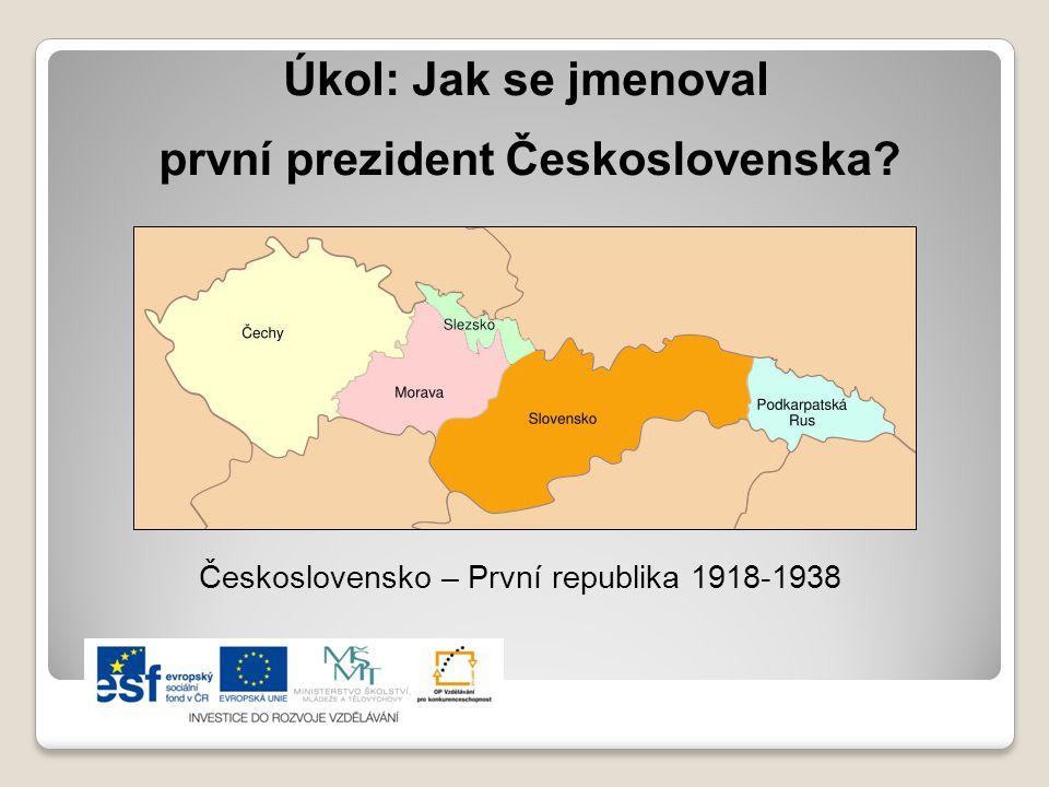 Úkol: Jak se jmenoval první prezident Československa? Československo – První republika 1918-1938