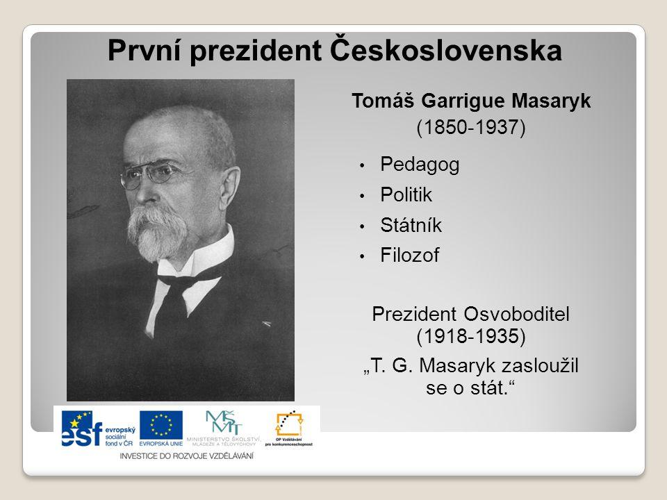 """První prezident Československa Tomáš Garrigue Masaryk (1850-1937) Pedagog Politik Státník Filozof Prezident Osvoboditel (1918-1935) """"T. G. Masaryk zas"""