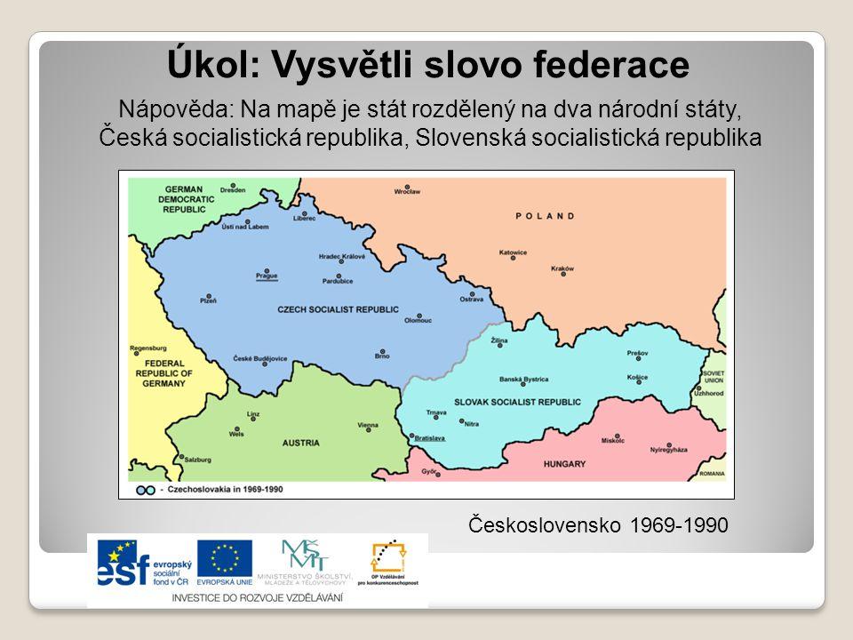 Úkol: Vysvětli slovo federace Nápověda: Na mapě je stát rozdělený na dva národní státy, Česká socialistická republika, Slovenská socialistická republi