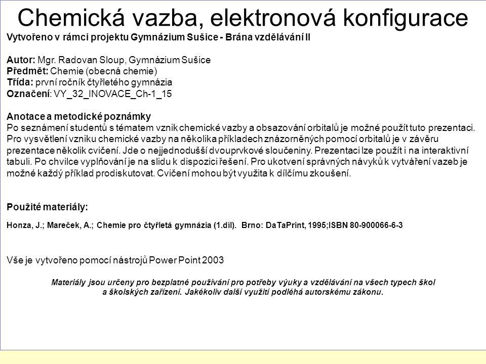 Chemická vazba, elektronová konfigurace Vytvořeno v rámci projektu Gymnázium Sušice - Brána vzdělávání II Autor: Mgr. Radovan Sloup, Gymnázium Sušice