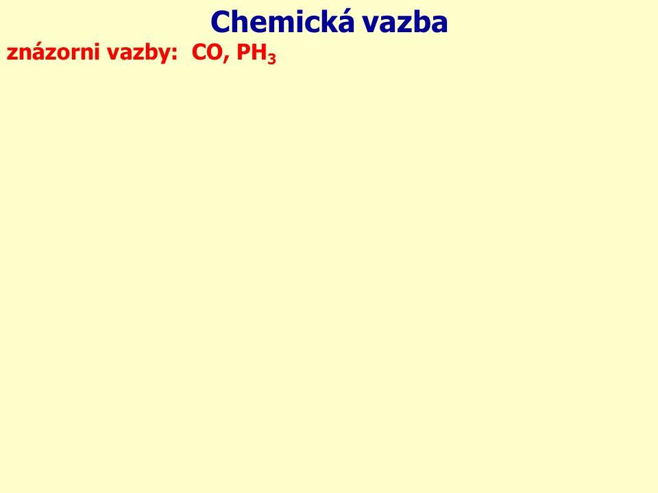 1s 2s 2p 3s 3p 15 P Chemická vazba znázorni vazby: CO, PH 3 6C6C 1s 2s 2p 8 O: 1 H: