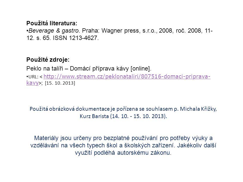Použitá literatura: Beverage & gastro. Praha: Wagner press, s.r.o., 2008, roč.