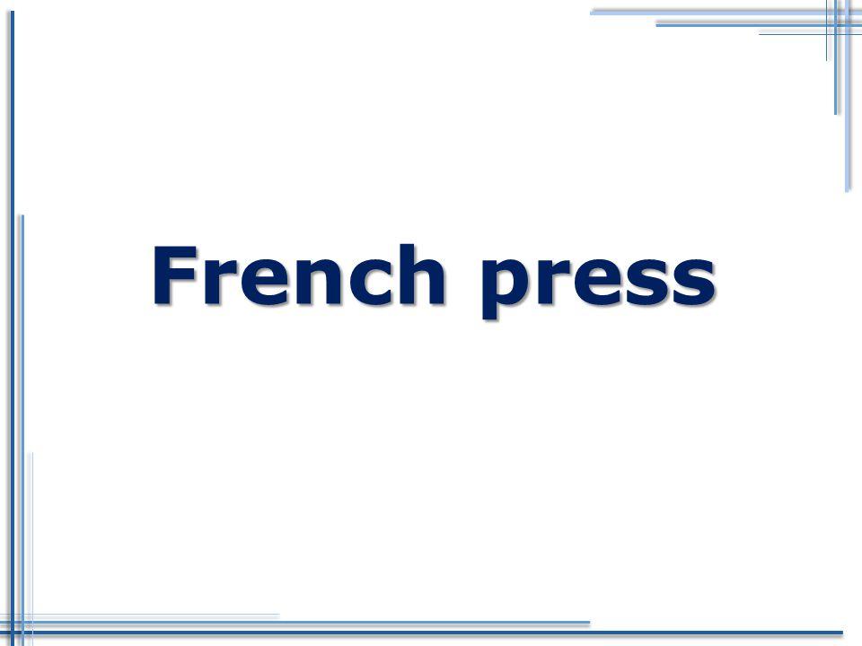 FRENCH PRESS první verze FP je z roku 1806 a autorem je Benjamin Thompson Základní princip: – mechanické oddělení vzniklého sedimentu od nápoje.
