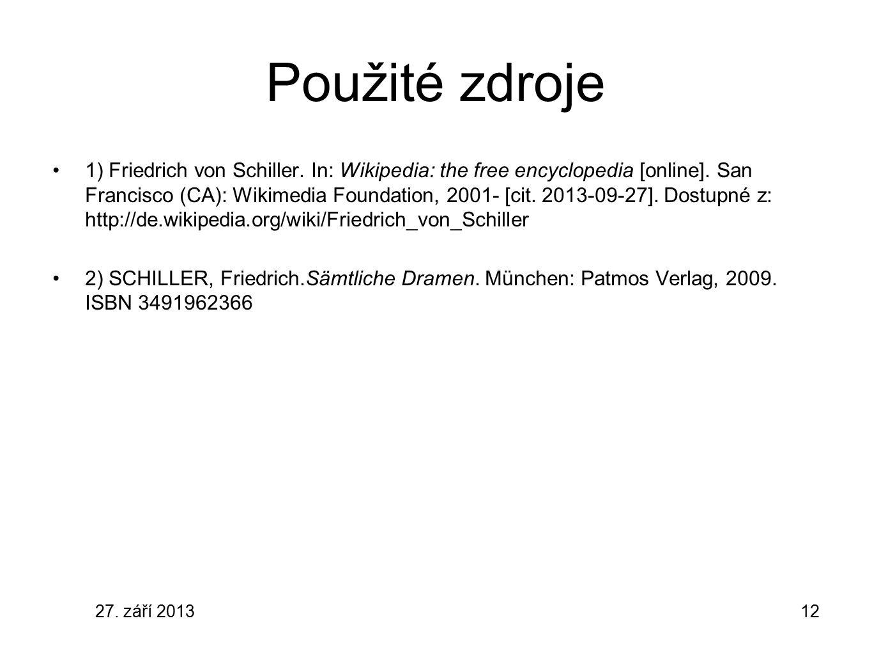 27. září 201312 Použité zdroje 1) Friedrich von Schiller. In: Wikipedia: the free encyclopedia [online]. San Francisco (CA): Wikimedia Foundation, 200