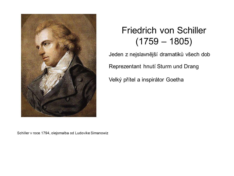 Friedrich von Schiller (1759 – 1805) Jeden z nejslavnější dramatiků všech dob Reprezentant hnutí Sturm und Drang Velký přítel a inspirátor Goetha Schi