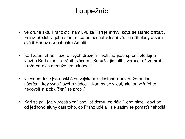 Loupežníci ve druhé aktu Franz otci namluví, že Karl je mrtvý, když se stařec zhroutí, Franz předstírá jeho smrt, chce ho nechat v lesní věži umřít hl