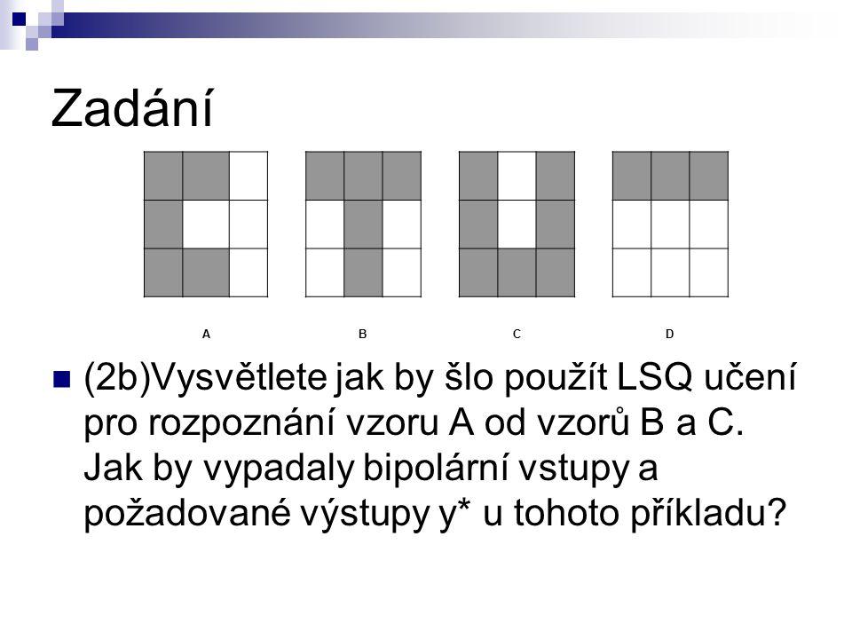 sepsat si vzory A, B a C  A=(1 1 -1 1 -1 -1 1 1 -1)  B=(1 1 1 -1 1 -1 -1 1 -1)  C=(1 -1 1 1 -1 1 1 1 1) Každému vzoru přiřadíme y* podle toho jaký výsledek očekáváme  A 1  B -1  C -1