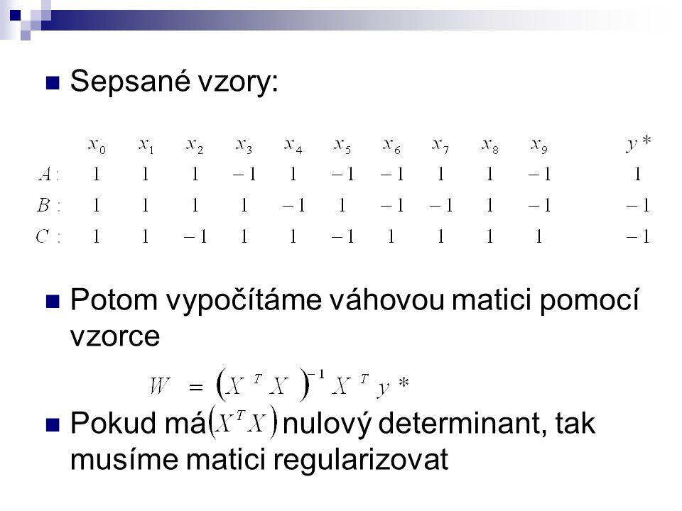 Sepsané vzory: Potom vypočítáme váhovou matici pomocí vzorce Pokud má nulový determinant, tak musíme matici regularizovat