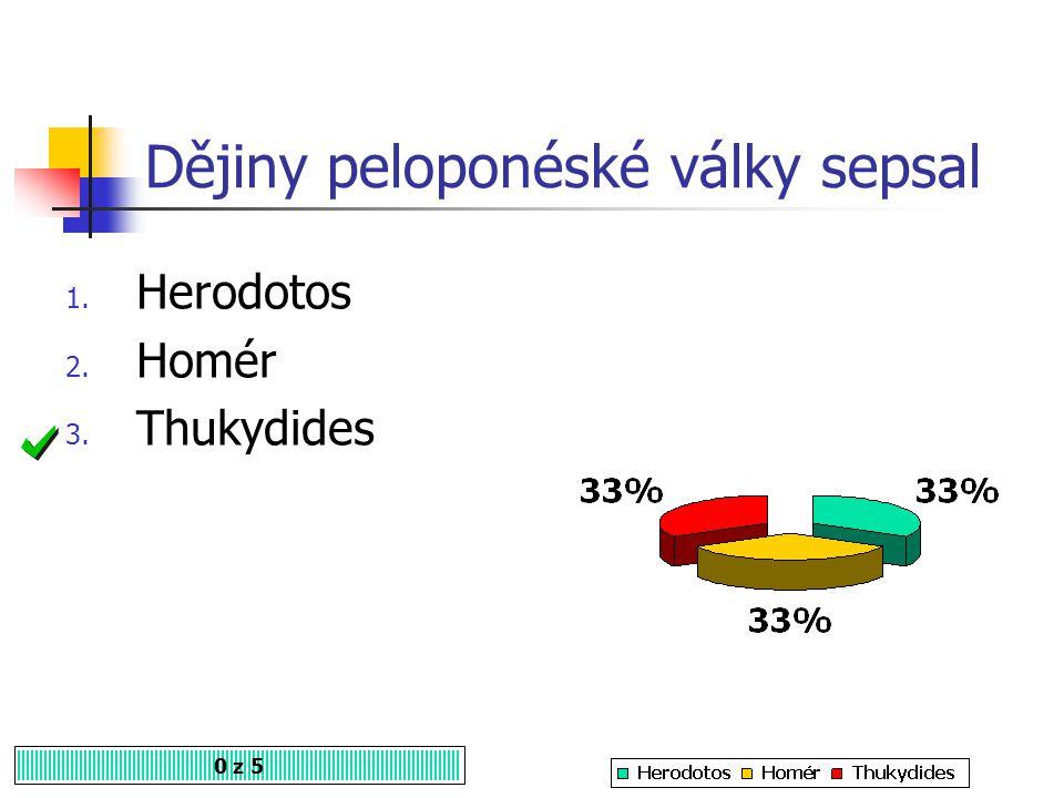 Herodotos sepsal dějiny 0 z 5 1. řecko-perských válek 2. peloponéské války 3. punské války