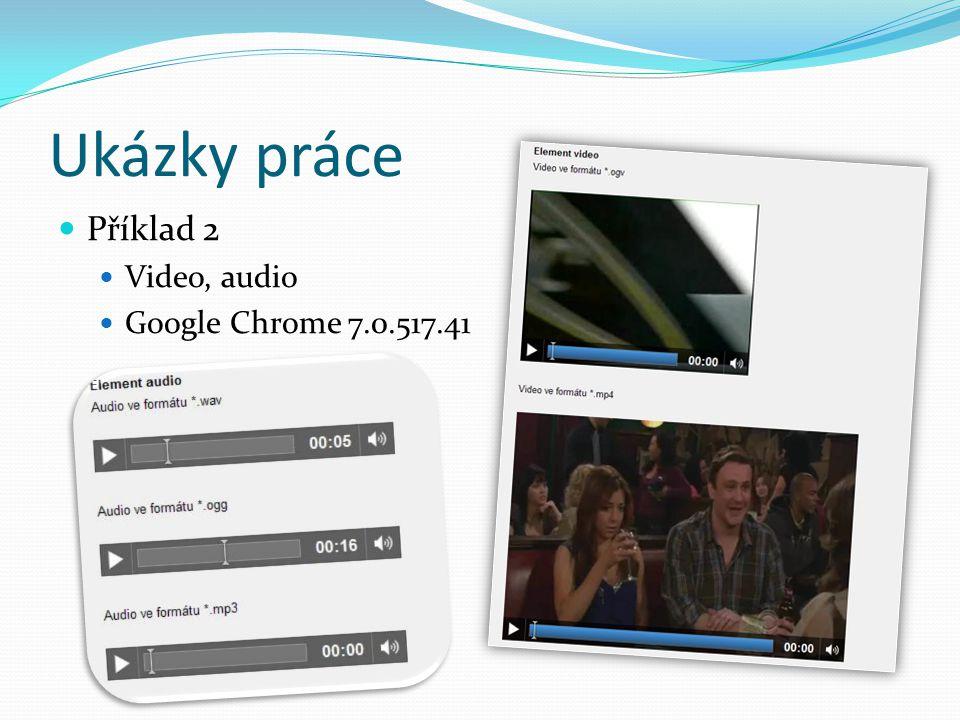Ukázky práce Příklad 2 Video, audio Google Chrome 7.0.517.41