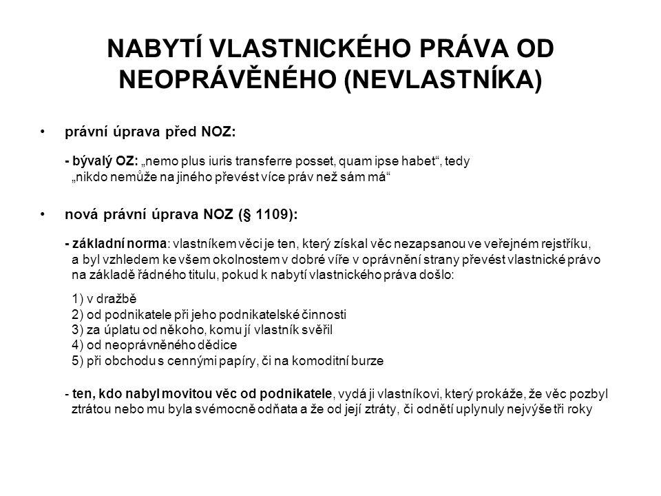 """NABYTÍ VLASTNICKÉHO PRÁVA OD NEOPRÁVĚNÉHO (NEVLASTNÍKA) právní úprava před NOZ: - bývalý OZ: """"nemo plus iuris transferre posset, quam ipse habet"""", ted"""