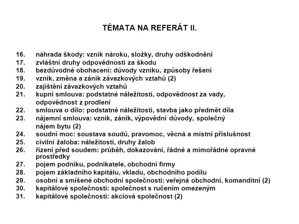TÉMATA NA REFERÁT II. 16.náhrada škody: vznik nároku, složky, druhy odškodnění 17.zvláštní druhy odpovědnosti za škodu 18.bezdůvodné obohacení: důvody