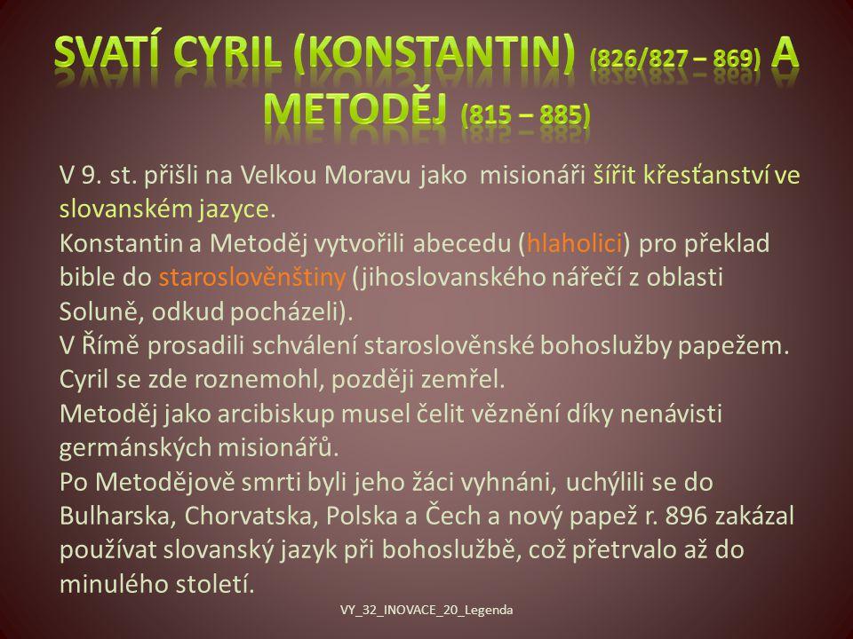 V 9.st. přišli na Velkou Moravu jako misionáři šířit křesťanství ve slovanském jazyce.