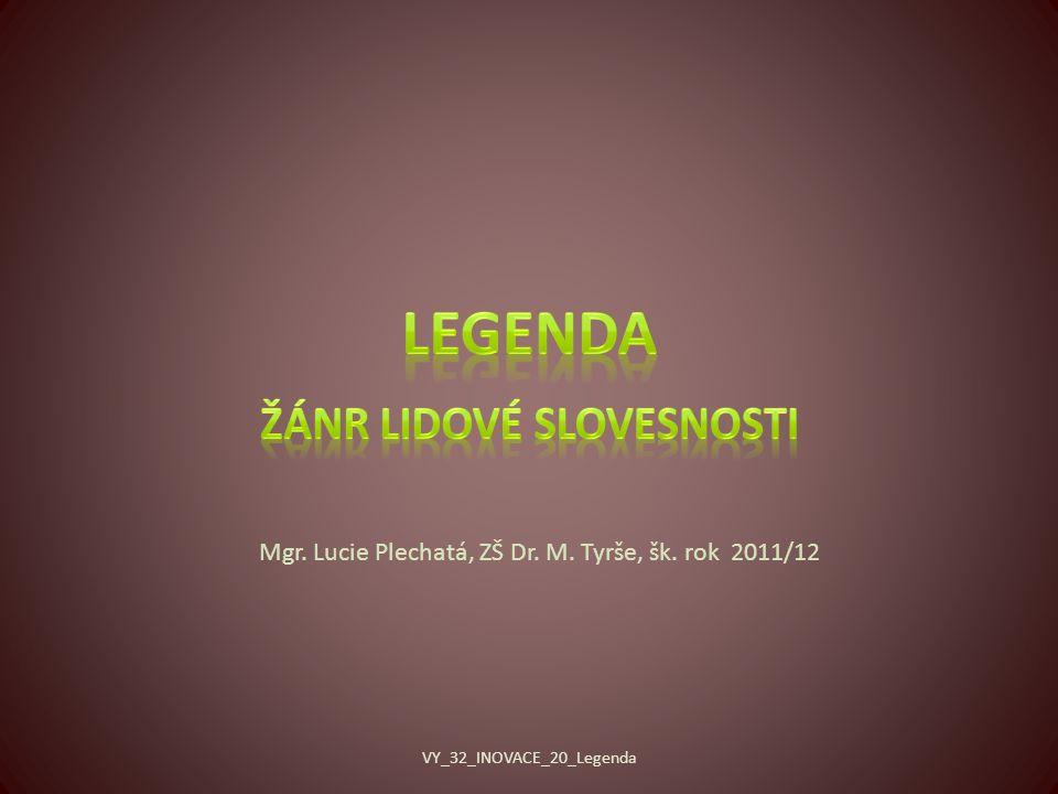 Mgr. Lucie Plechatá, ZŠ Dr. M. Tyrše, šk. rok 2011/12 VY_32_INOVACE_20_Legenda