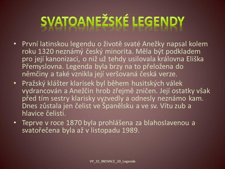 První latinskou legendu o životě svaté Anežky napsal kolem roku 1320 neznámý český minorita.