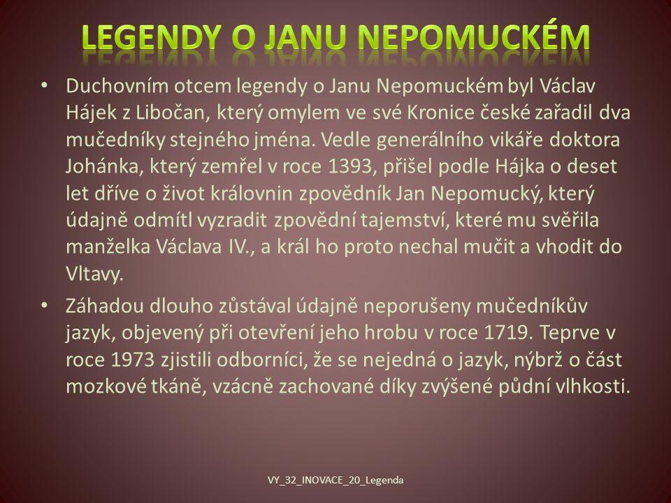 Duchovním otcem legendy o Janu Nepomuckém byl Václav Hájek z Libočan, který omylem ve své Kronice české zařadil dva mučedníky stejného jména.