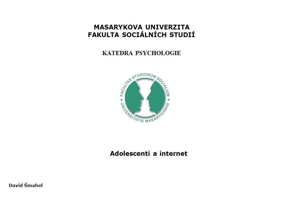 MASARYKOVA UNIVERZITA FAKULTA SOCIÁLNÍCH STUDIÍ KATEDRA PSYCHOLOGIE Adolescenti a internet David Šmahel
