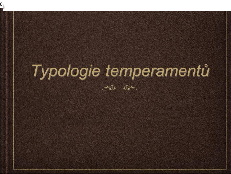 Typologie temperamentů ů ů