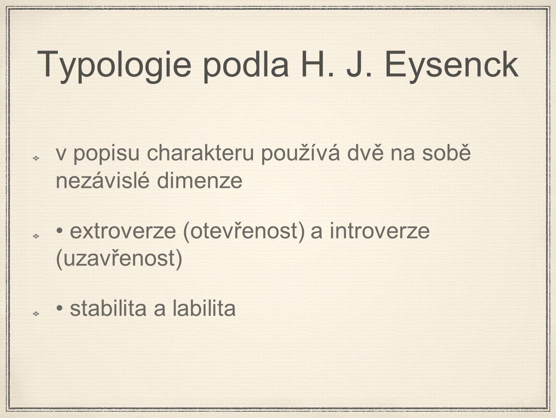 Typologie podla H. J. Eysenck v popisu charakteru používá dvě na sobě nezávislé dimenze extroverze (otevřenost) a introverze (uzavřenost) stabilita a