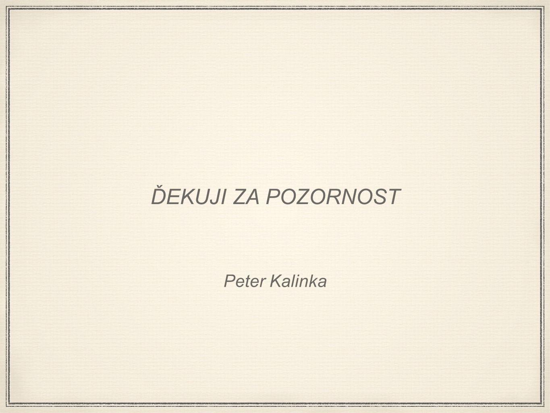 Peter Kalinka ĎEKUJI ZA POZORNOST