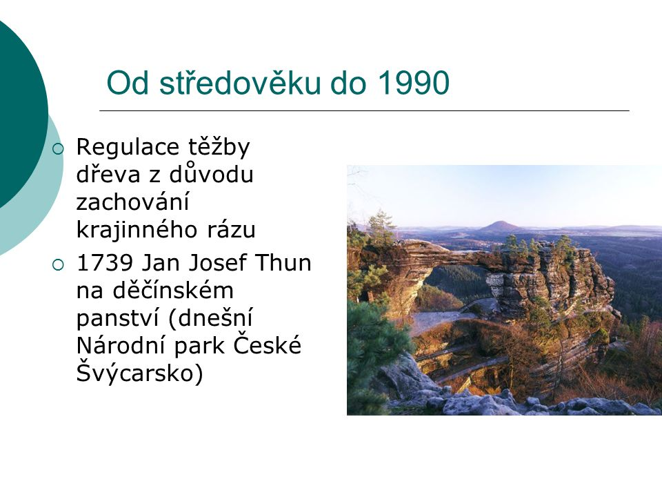 Od středověku do 1990  Regulace těžby dřeva z důvodu zachování krajinného rázu  1739 Jan Josef Thun na děčínském panství (dnešní Národní park České