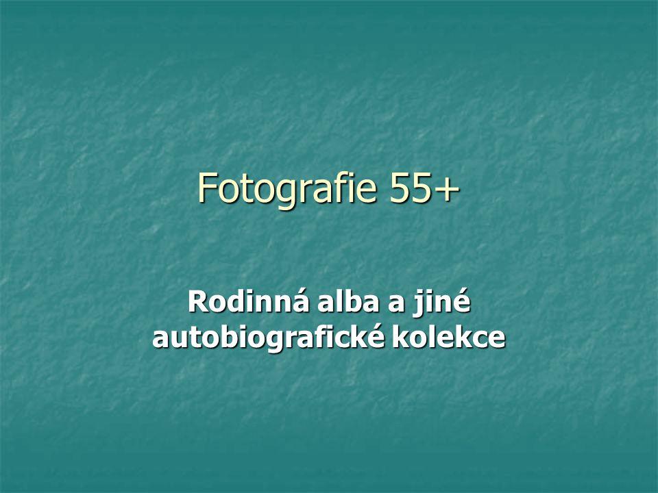 Fotografie 55+ Rodinná alba a jiné autobiografické kolekce