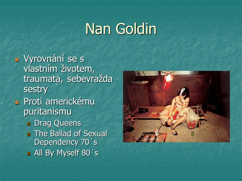 Nan Goldin Vyrovnání se s vlastním životem, traumata, sebevražda sestry Vyrovnání se s vlastním životem, traumata, sebevražda sestry Proti americkému