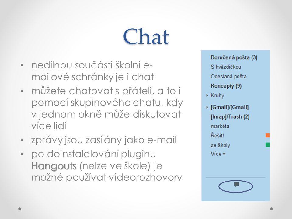 Chat nedílnou součástí školní e- mailové schránky je i chat můžete chatovat s přáteli, a to i pomocí skupinového chatu, kdy v jednom okně může diskuto