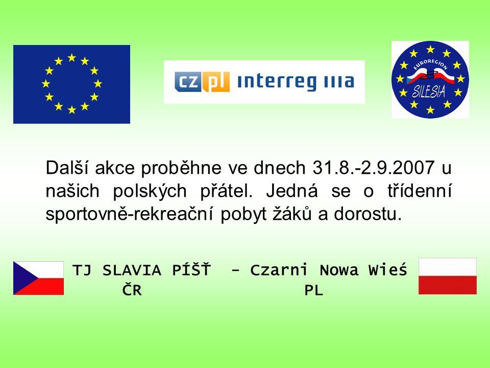 Další akce proběhne ve dnech 31.8.-2.9.2007 u našich polských přátel. Jedná se o třídenní sportovně-rekreační pobyt žáků a dorostu. TJ SLAVIA PÍŠŤ - C