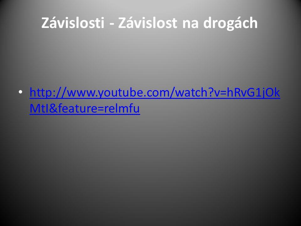 Závislosti - Závislost na drogách http://www.youtube.com/watch v=hRvG1jOk MtI&feature=relmfu http://www.youtube.com/watch v=hRvG1jOk MtI&feature=relmfu