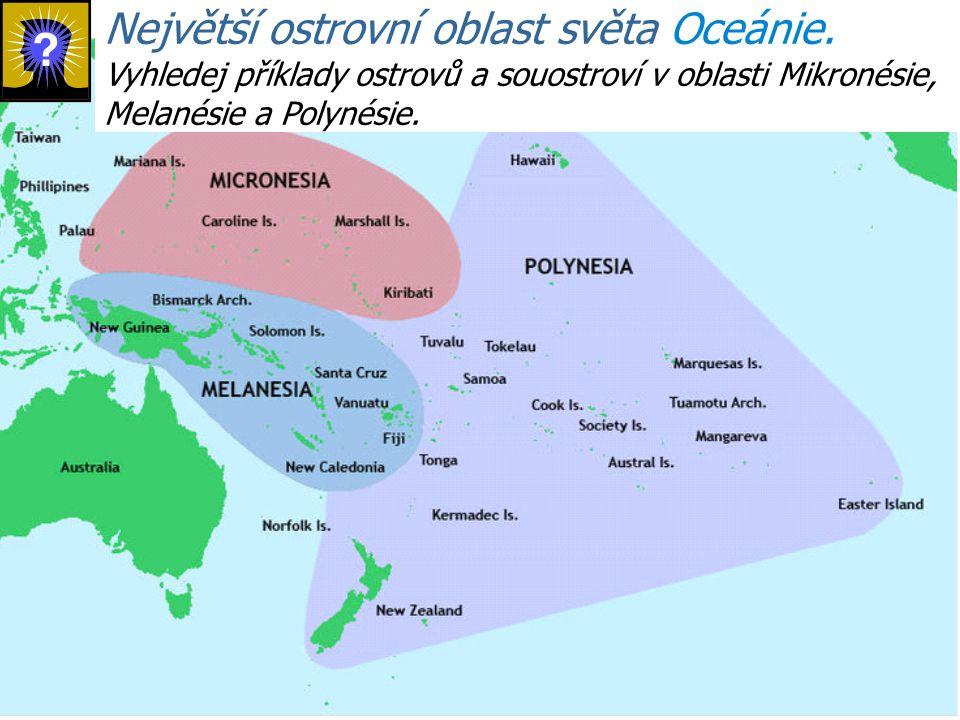 Největší ostrovní oblast světa Oceánie.