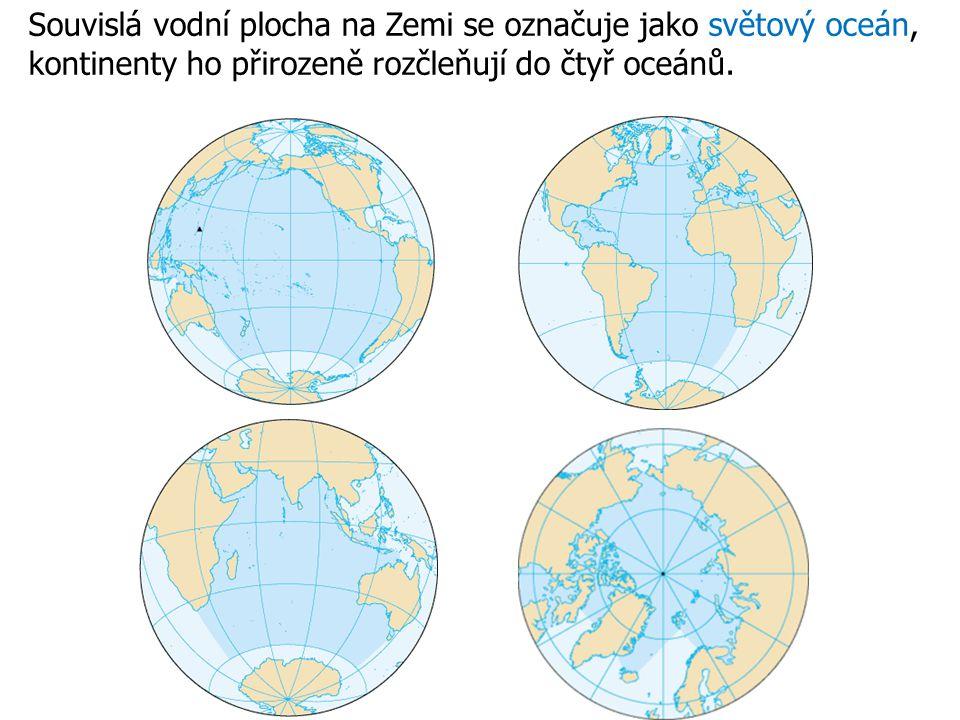 Souvislá vodní plocha na Zemi se označuje jako světový oceán, kontinenty ho přirozeně rozčleňují do čtyř oceánů.
