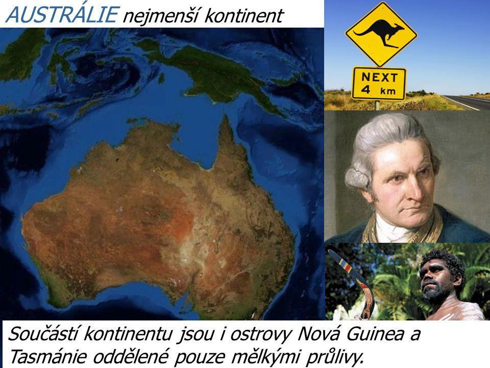 AUSTRÁLIE nejmenší kontinent Součástí kontinentu jsou i ostrovy Nová Guinea a Tasmánie oddělené pouze mělkými průlivy.