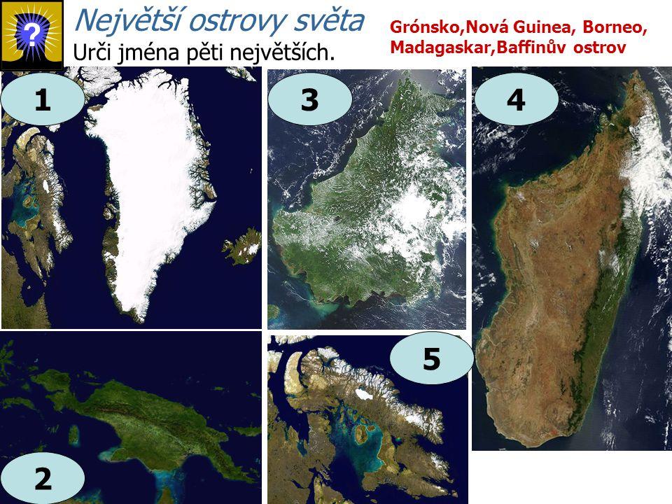 13 2 4 Největší ostrovy světa Urči jména pěti největších.