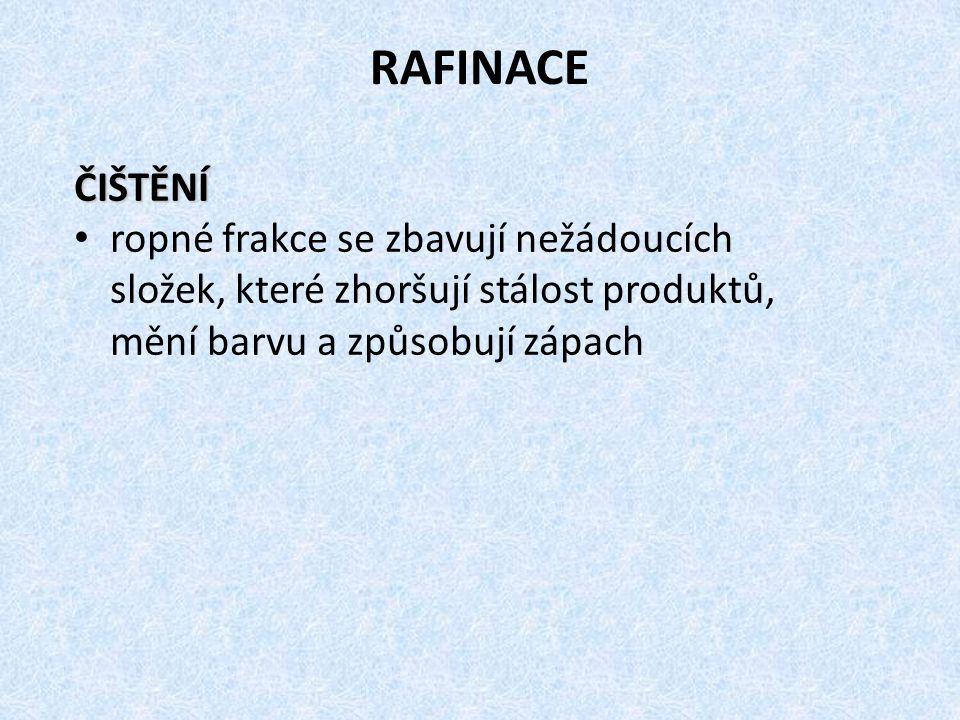RAFINACE ČIŠTĚNÍ ropné frakce se zbavují nežádoucích složek, které zhoršují stálost produktů, mění barvu a způsobují zápach