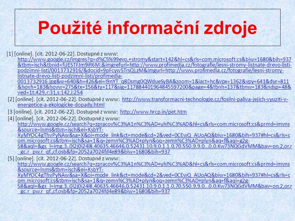 Použité informační zdroje [1] [online]. [cit. 2012-06-22]. Dostupné z www: http://www.google.cz/imgres?q=d%C5%99evo,+stromy&start=142&hl=cs&rls=com.mi