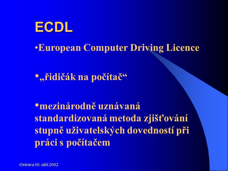 """Ostrava 30. září 2002 ECDL European Computer Driving Licence """"řidičák na počítač"""" mezinárodně uznávaná standardizovaná metoda zjišťování stupně uživat"""