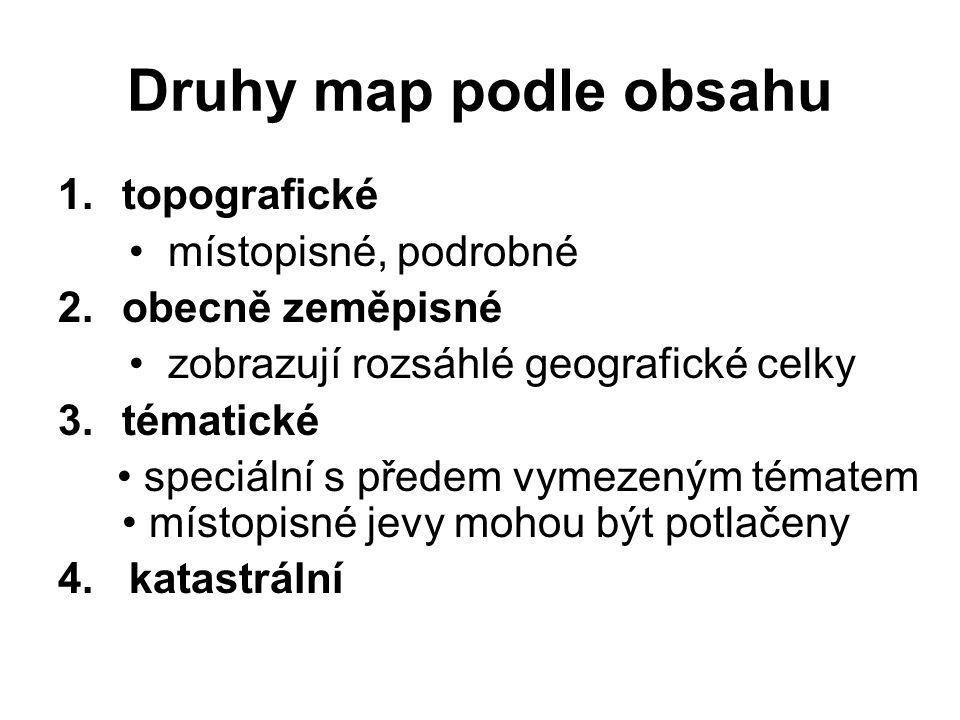Druhy map podle obsahu 1.topografické místopisné, podrobné 2.obecně zeměpisné zobrazují rozsáhlé geografické celky 3.tématické speciální s předem vyme
