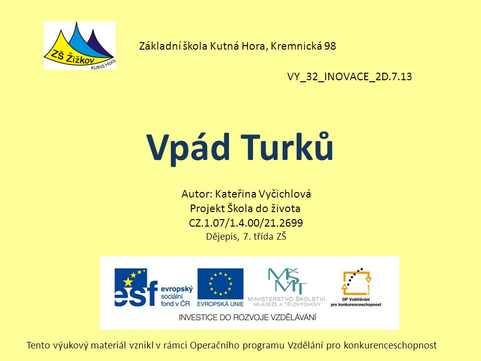 VY_32_INOVACE_2D.7.13 Autor: Kateřina Vyčichlová Projekt Škola do života CZ.1.07/1.4.00/21.2699 Dějepis, 7.