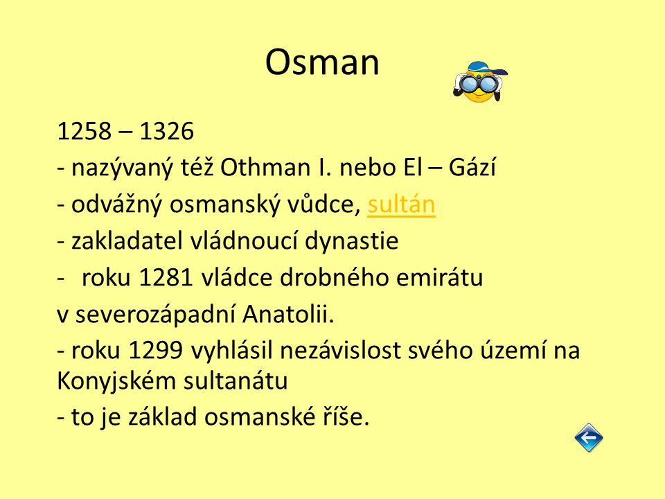 Osman 1258 – 1326 - nazývaný též Othman I.
