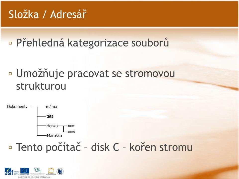 ▫ Přehledná kategorizace souborů ▫ Umožňuje pracovat se stromovou strukturou ▫ Tento počítač – disk C – kořen stromu Složka / Adresář