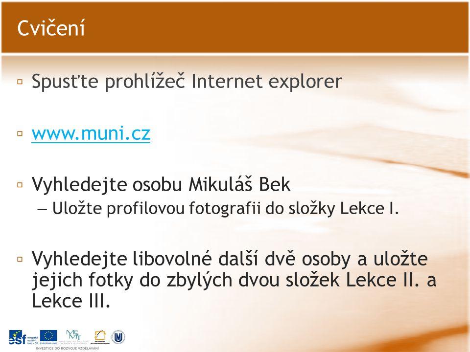 ▫ Spusťte prohlížeč Internet explorer ▫ www.muni.cz www.muni.cz ▫ Vyhledejte osobu Mikuláš Bek – Uložte profilovou fotografii do složky Lekce I.