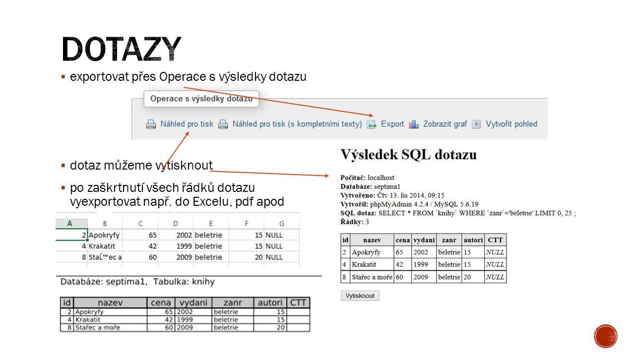  exportovat přes Operace s výsledky dotazu  dotaz můžeme vytisknout  po zaškrtnutí všech řádků dotazu vyexportovat např. do Excelu, pdf apod