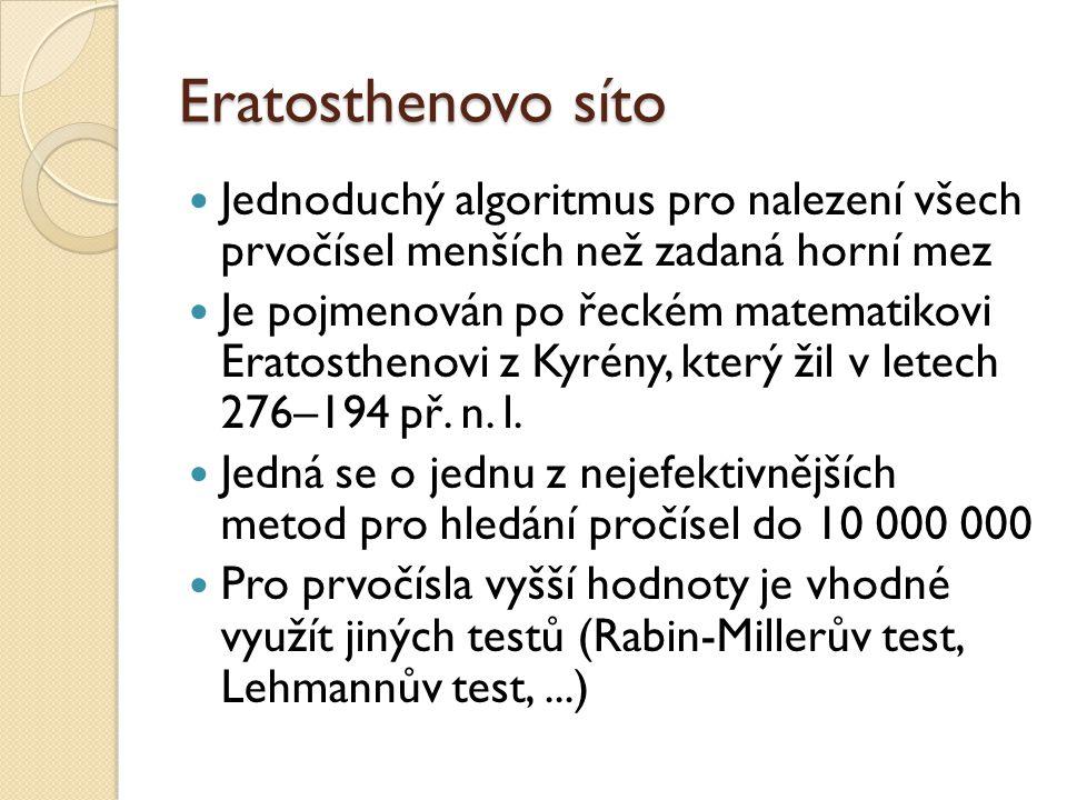 Eratosthenovo síto Jednoduchý algoritmus pro nalezení všech prvočísel menších než zadaná horní mez Je pojmenován po řeckém matematikovi Eratosthenovi