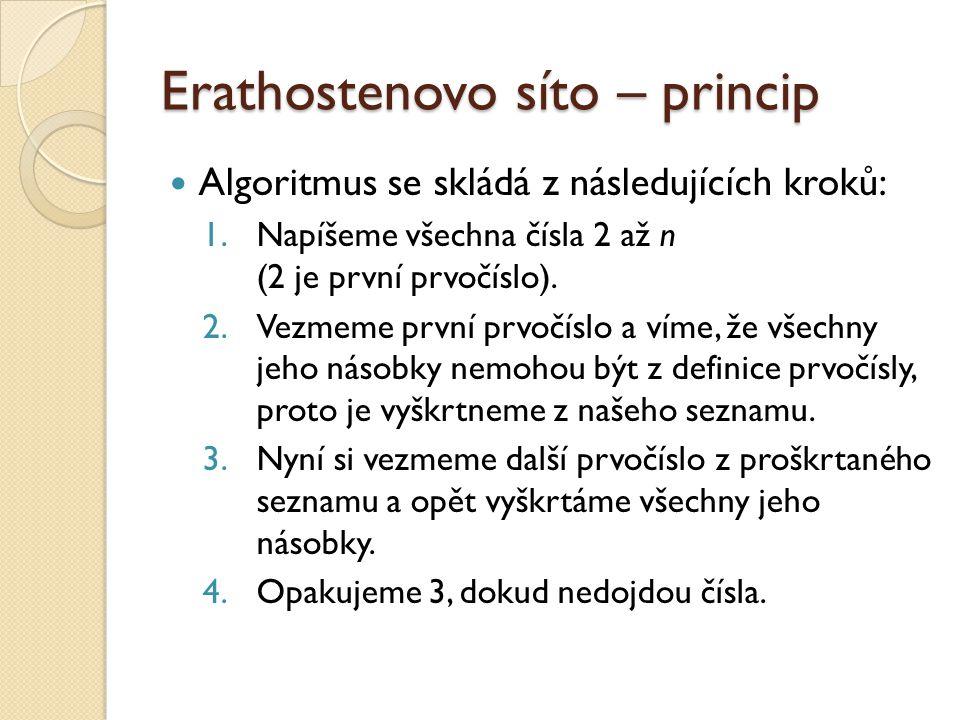 Erathostenovo síto – princip Algoritmus se skládá z následujících kroků: 1.Napíšeme všechna čísla 2 až n (2 je první prvočíslo). 2.Vezmeme první prvoč