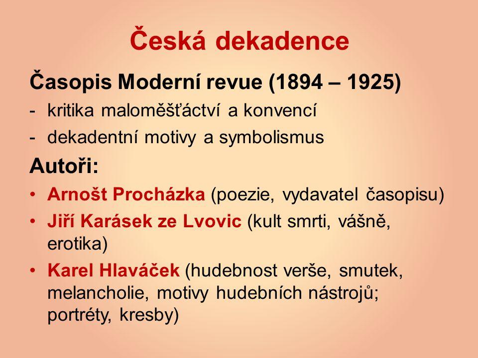 Česká dekadence Časopis Moderní revue (1894 – 1925) -kritika maloměšťáctví a konvencí -dekadentní motivy a symbolismus Autoři: Arnošt Procházka (poezi