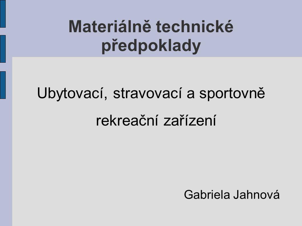 Materiálně technické předpoklady Ubytovací, stravovací a sportovně rekreační zařízení Gabriela Jahnová